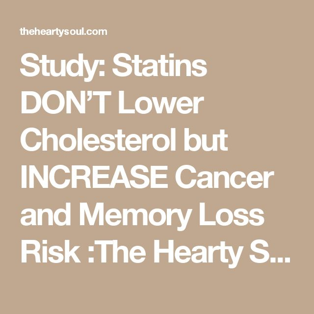 Study: Statins DON'T Lower Cholesterol but INCREASE Cancer and Memory Loss Risk :The Hearty Soul