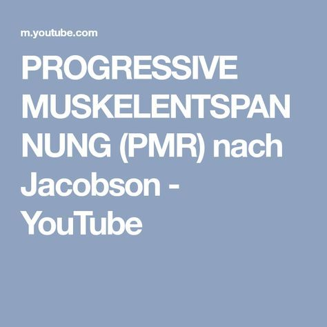 PROGRESSIVE MUSKELENTSPANNUNG (PMR) nach Jacobson - YouTube