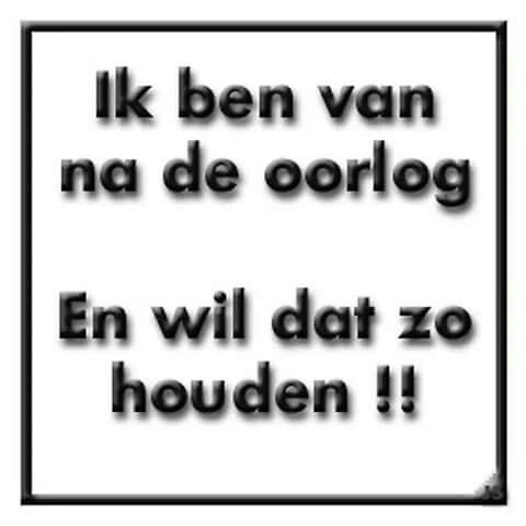I am from after the war. And I want to keep it that way! ♡Vrede voor iedereen!!♡
