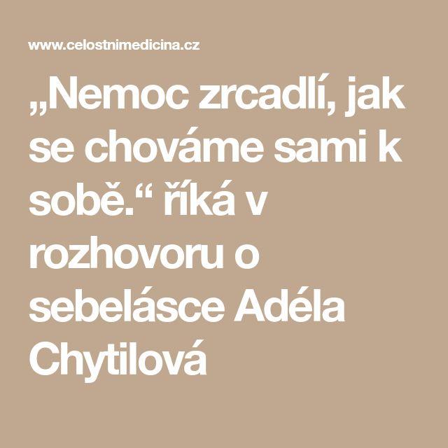 """""""Nemoc zrcadlí, jak se chováme sami k sobě."""" říká v rozhovoru o sebelásce Adéla Chytilová"""