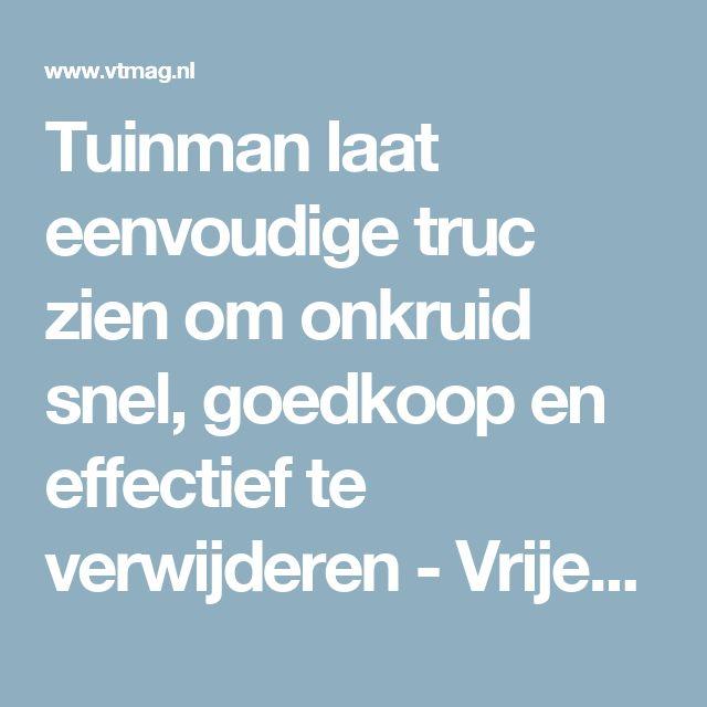 Tuinman laat eenvoudige truc zien om onkruid snel, goedkoop en effectief te verwijderen - Vrijetijdsmagazine