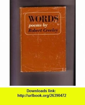 Words Poems by Robert Creeley (9780684100906) Robert Creeley , ISBN-10: 0684100908  , ISBN-13: 978-0684100906 ,  , tutorials , pdf , ebook , torrent , downloads , rapidshare , filesonic , hotfile , megaupload , fileserve