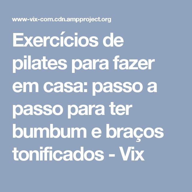 Exercícios de pilates para fazer em casa: passo a passo para ter bumbum e braços tonificados - Vix
