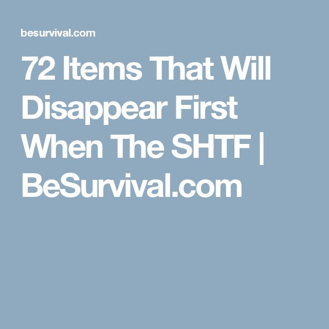 72 Items That Will Disappear First When The SHTF | BeSurvival.com