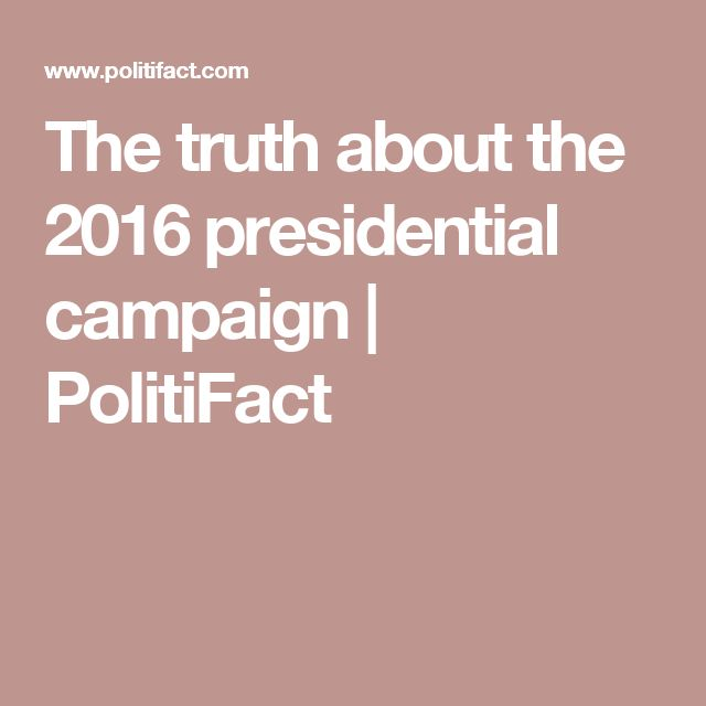 The truth about the 2016 presidential campaign | PolitiFact