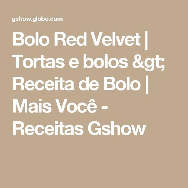 Bolo Red Velvet | Tortas e bolos > Receita de Bolo | Mais Você - Receitas Gshow