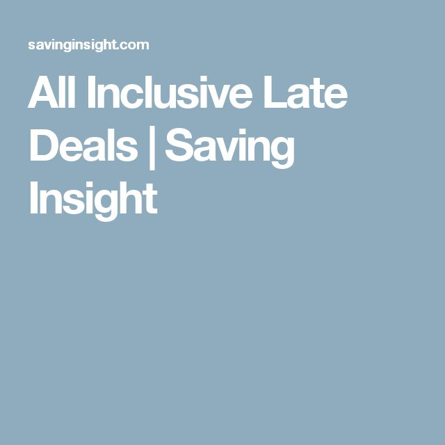 All Inclusive Late Deals | Saving Insight