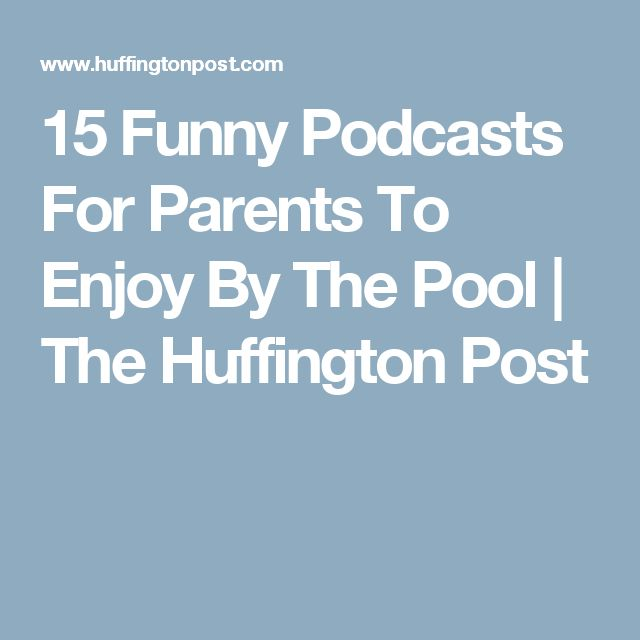 15 Funny Podcasts  For Parents To Enjoy By The Pool | The Huffington Post