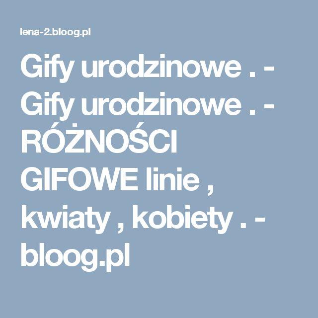 Gify urodzinowe . - Gify urodzinowe . - RÓŻNOŚCI GIFOWE linie , kwiaty , kobiety . - bloog.pl