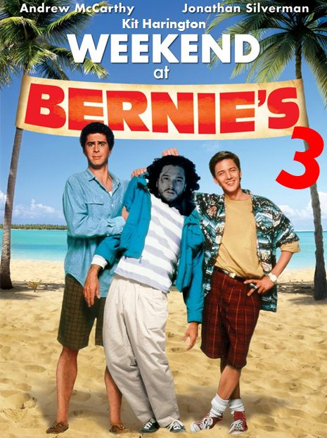 WEEKEND AT BERNIE'S 3 Fun-loving fur salesmen Richard (Jonathan Silverman) and Larry (Andrew McCarthy) are invited by the Lord Commander of the Night's Watch, Jon Snow (Kit Haringtonn), to stay the weekend at his posh stronghold at Castle Black. Little do they know that Jon is the culprit of a fraud they've uncovered and is arranging to have them killed by wildlings. When the plan backfires and Jon is killed instead, the buddies decide not to let a little death spoil their vacation....