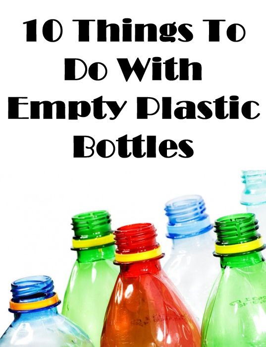 10 Things To Do With Empty Plastic Bottles