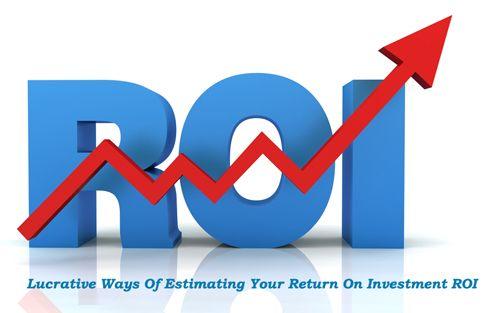 Lucrative Ways Of Estimating Your Return On Investment ROI | Million Dollar Blog