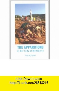 The Apparitions of Our Lady at Medjugorje An Historical Account With Interviews (9780819908780) Svetozar Kraljevic, Michael Scanlan , ISBN-10: 0819908789  , ISBN-13: 978-0819908780 ,  , tutorials , pdf , ebook , torrent , downloads , rapidshare , filesonic , hotfile , megaupload , fileserve