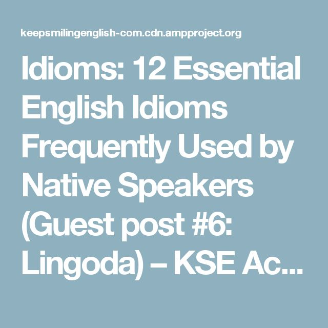 Idioms: 12 Essential English Idioms Frequently Used by Native Speakers (Guest post #6: Lingoda) – KSE Academy | Academia de inglés
