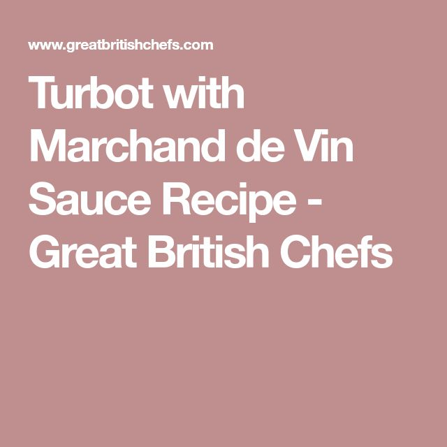 Turbot with Marchand de Vin Sauce Recipe - Great British Chefs