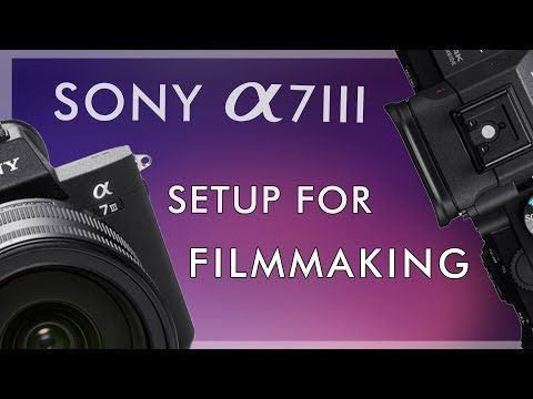 Setting up the Sony a7III for Filmmaking - YouTube