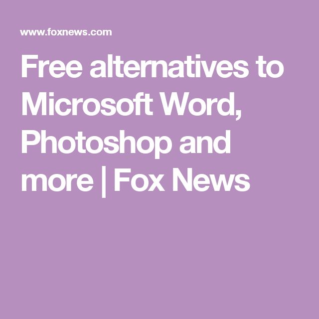 Free alternatives to Microsoft Word, Photoshop and more | Fox News
