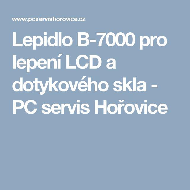 Lepidlo B-7000 pro lepení LCD a dotykového skla - PC servis Hořovice