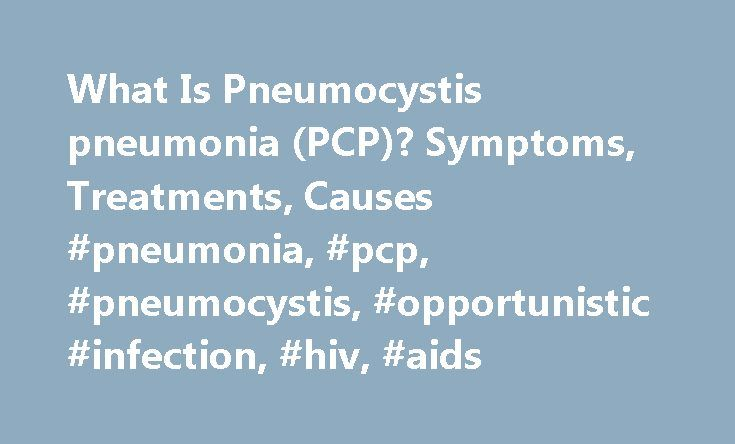 What Is Pneumocystis pneumonia (PCP)? Symptoms, Treatments, Causes #pneumonia, #pcp, #pneumocystis, #opportunistic #infection, #hiv, #aids http://botswana.remmont.com/what-is-pneumocystis-pneumonia-pcp-symptoms-treatments-causes-pneumonia-pcp-pneumocystis-opportunistic-infection-hiv-aids/  # What Is Pneumocystis Pneumonia (PCP)? Pneumocystis pneumonia (PCP) is a serious infection that causes inflammation and fluid buildup in your lungs. It's caused by a fungus called Pneumocystis jiroveci…