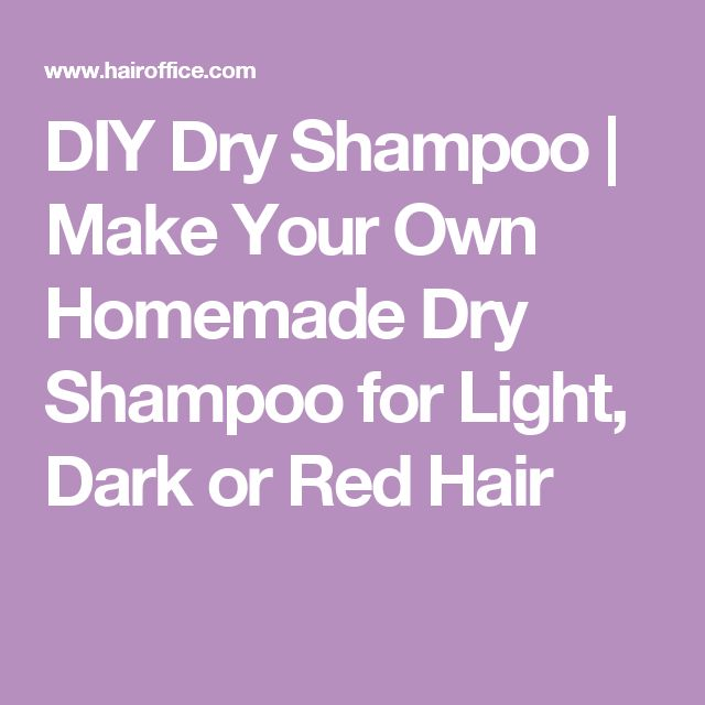 DIY Dry Shampoo | Make Your Own Homemade Dry Shampoo for Light, Dark or Red Hair
