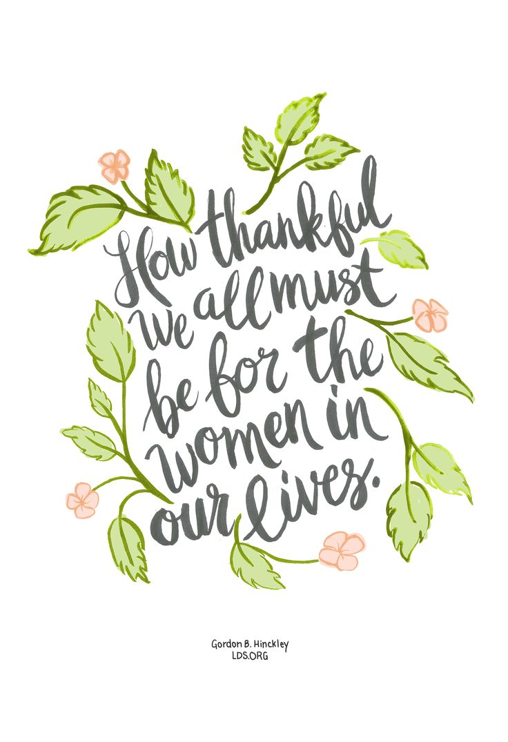 """""""How thankful we all must be for the women in our lives."""" —Gordon B. Hinckley #LDS"""