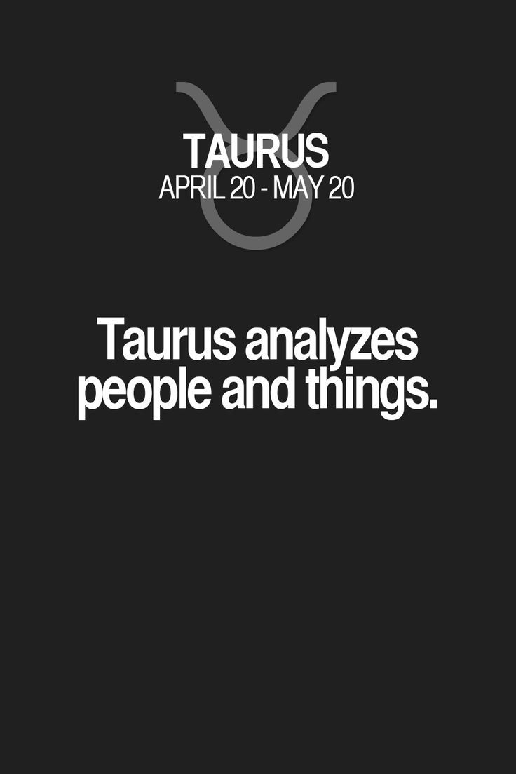 Daily Horoscope Taureau- Taurus analyzes people and things. Taurus | Taurus Quotes | Taurus Horoscope | T