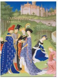 Illuminating Fashion: Dress in the Art of Medieval France and the Netherlands, 1325-1515 | The Morgan Shop | The Morgan Library & Museum