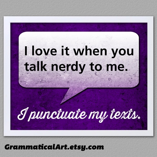 Funny English Poster - I Punctuate My Texts - all teachers do this!$18.00, via Etsy.