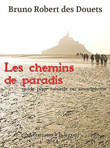 Les chemins de paradis: Guide de randonnée pour tablette ou smartphone de Bruno Robert des Douets, http://www.amazon.fr/dp/B00SXETNFS/ref=cm_sw_r_pi_dp_LKn1vb04JKMB4