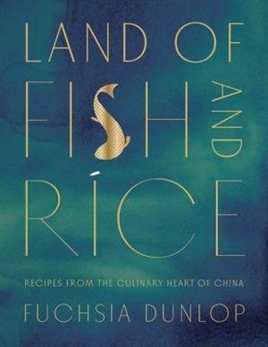 Land Of Fish And Rice by Fuchsia Dunlop
