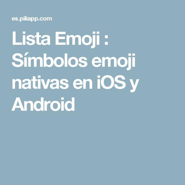 Lista Emoji : Símbolos emoji nativas en iOS y Android