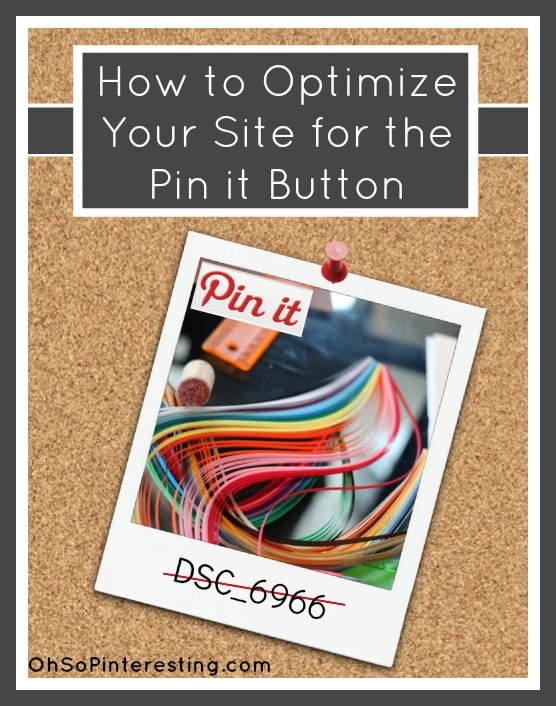 How to optimize your site for Pin it button and some useful tips on how to pin.