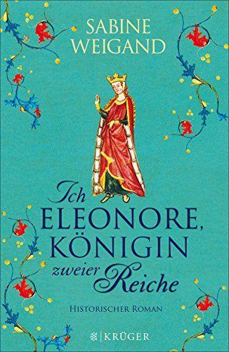 Ich, Eleonore, Königin zweier Reiche: Historischer Roman (Belletristik (deutschsprachig)) eBook: Sabine Weigand: Amazon.de: Kindle-Shop