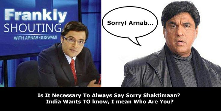 Is It Necessary To Always Say Sorry Shaktimaan? India Wants TO know, I mean Who Are You?