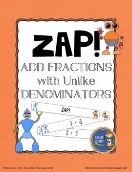 Adding Fractions Unlike Denominators ZAP is a fun and engaging game where students try to hold on to their strips and not get ZAPPED. The game contains 20 cards with adding fractions with unlike denominators problems, 4 ZAP cards, directions, a label for your container, and an answer key. $ gr 4-7