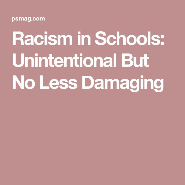Racism in Schools: Unintentional But No Less Damaging