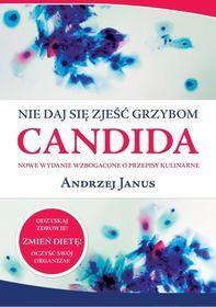 Nie daj się zjeść grzybom Candida - Janus Andrzej za 28,49 zł | Książki empik.com