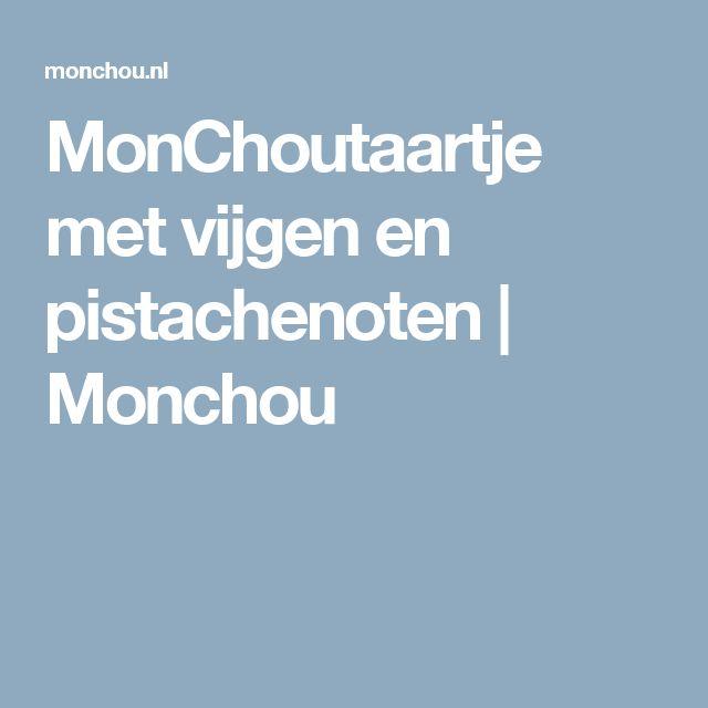 MonChoutaartje met vijgen en pistachenoten   Monchou