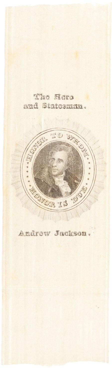 """This silk ribbon dates from the election of 1832, and portrays Andrew Jackson with the inscription """"Honor to Whom Honor is Due."""""""