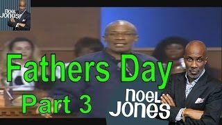 Bishop Noel Jones Ministries Sermon 2016 - Fathers Day Message Part 3