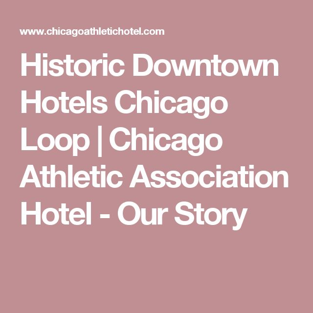 Historic Downtown Hotels Chicago Loop   Chicago Athletic Association Hotel - Our Story