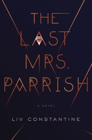"""""""The last Mrs. Parrish"""", by Liv Constantine - A mesmerizing debut psychological thriller full of delicious twists about a coolly manipulative woman who worms her way into the lives of a wealthy """"golden couple"""" from Connecticut to achieve the privileged life she wants. With shocking turns and dark secrets that will keep you guessing until the very end, this is a fresh, juicy, and utterly addictive thriller from a diabolically imaginative talent."""