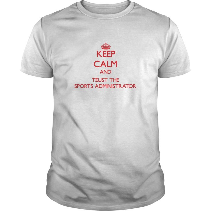 Keep Calm and Trust the Sports Administrator T-Shirts, Hoodies. Check Price Now…