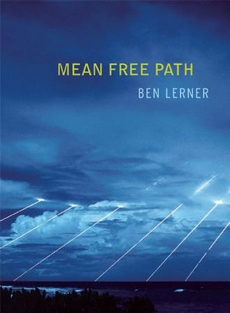 """Ben Lerner/Basically, the distance a thing travels prior to colliding with another thing is its """"mean free path,"""" or is its love or is its significance, or is its coincidence."""