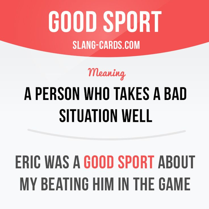 """Good sport"" is a person who takes a bad situation well. Example: Eric was a good sport about my beating him in the game."