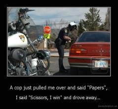 Disrespectful but funnyCops Training, Rocks Scissors, Cops Pulled, Rocks Paper Scissors, Cars Insurance, Cops Rocks, Funny, Traffic Ticket, Scissors Paper