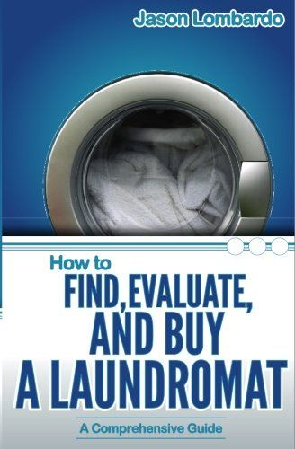 How To Find, Evaluate, and Buy a Laundromat by Jason Lomb...