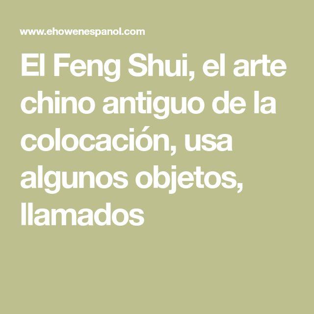 El Feng Shui, el arte chino antiguo de la colocación, usa algunos objetos, llamados