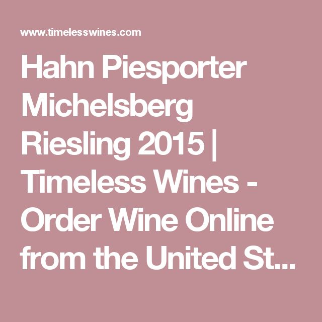 Hahn Piesporter Michelsberg Riesling 2015 | Timeless Wines - Order Wine Online from the United States - California Wines - French Wines - Spanish Wines - Chardonnay - Port - Cabernet Savignon