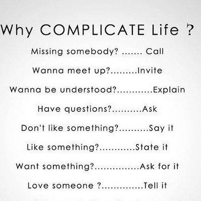 Why complicate life.                          #quoteoftheday #quote #quotes #quotestagram #don'tgiveup #quoted #quotestoliveby #lovequotes #motivationalquotes #quotesgate #quotestags #quotesandsayings #love #instagood #me #follow #followme #beautiful #hug #messages #inspiration #wisdom #quote #instapic #instaquote #followme #bestoftheday #instaphoto #photooftheday #picoftheday #relationship #follow4follow